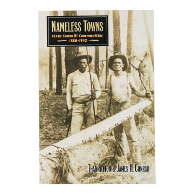 Nameless Towns: Texas Sawmill Communities 1880-1942