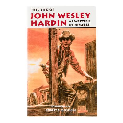 The Life of John Wesley Hardin as Written by Himself