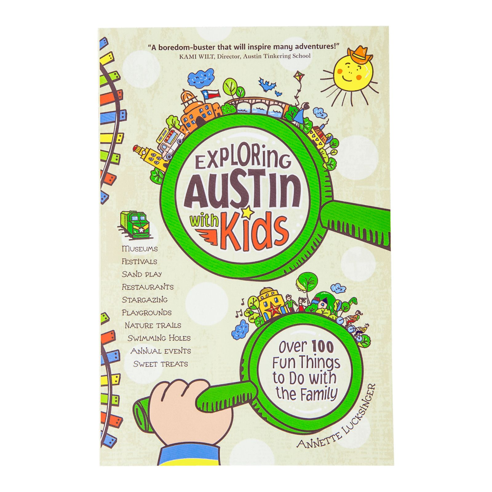Exploring Austin with Kids: Over 100 Fun Things to Do with the Family