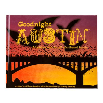 Goodnight Austin: A Bedtime Book for All Who {Heart} Austin