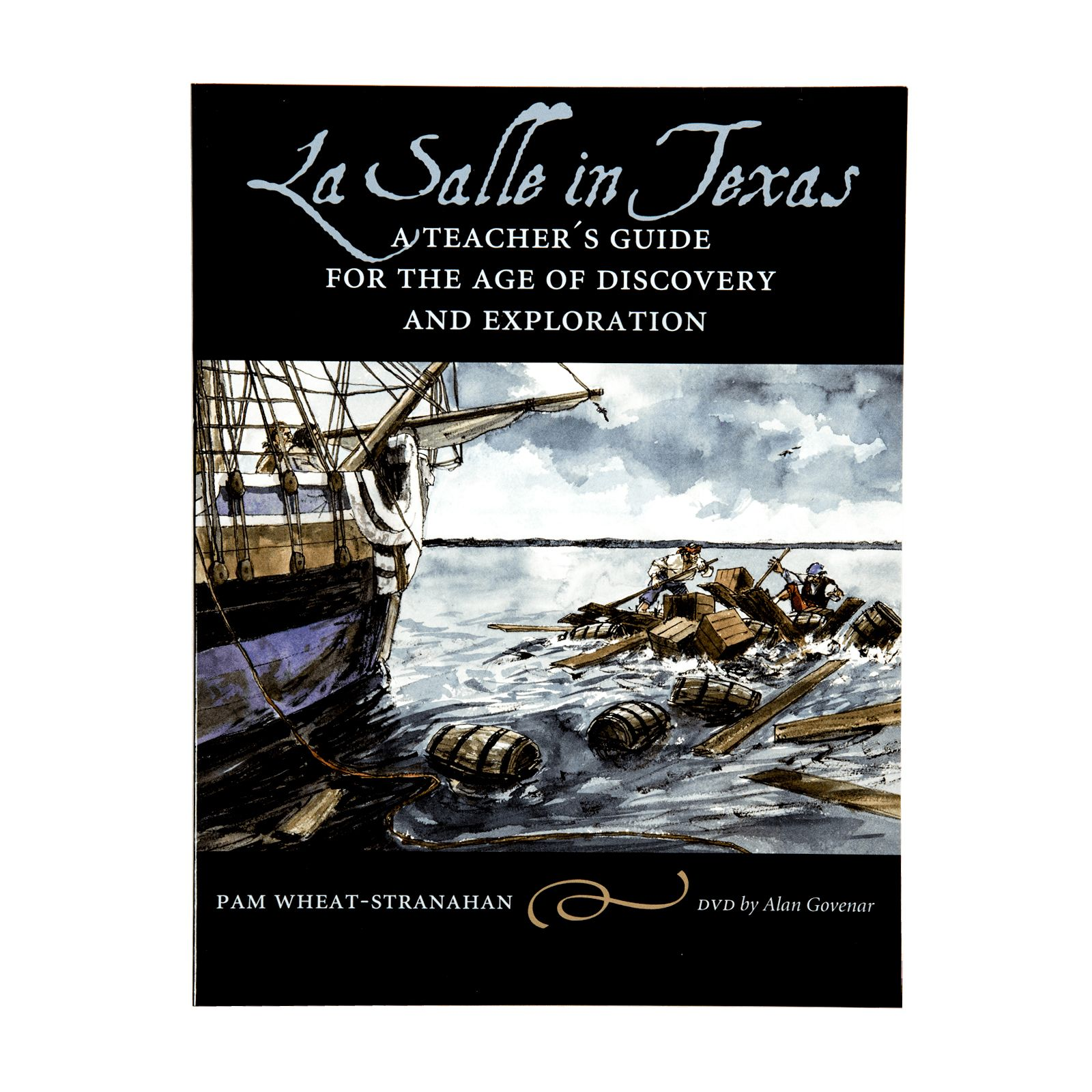 La Salle in Texas: A Teacher's Guide for the Age of Discovery and  Exploration ...