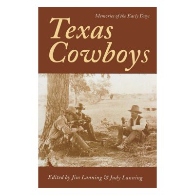 Texas Cowboys: Memories of the Early Days