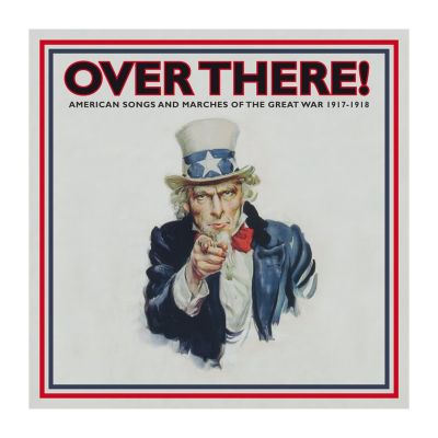 Over There: American Songs and Marches of the Great War CD
