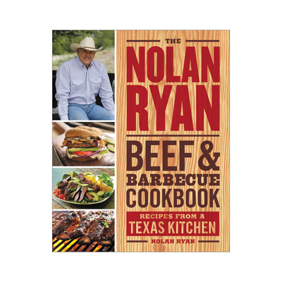 Nolan Ryan Beef & Barbecue Cookbook: Recipes from a Texas Kitchen