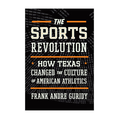 The Sports Revolution: How Texas Changed the Culture of American Athletics