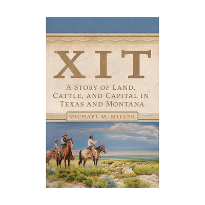 XIT A Story of Land, Cattle, and Capital in Texas and Montana