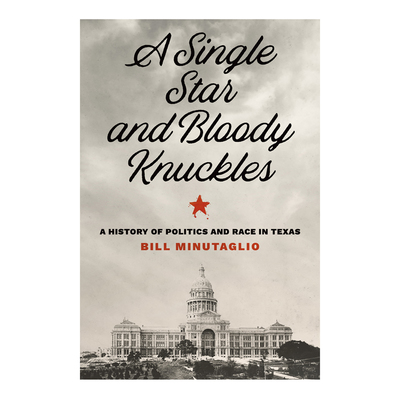 A Single Star and Bloody Knuckles: A History of Politics and Race in Texas