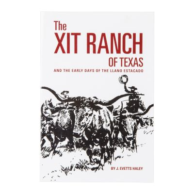 XIT Ranch of Texas and the Early Days of Llano Estacado