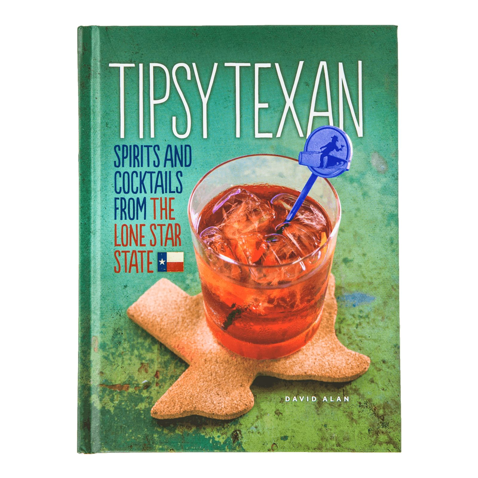 Tipsy Texan: Spirits and Cocktails from the Lone Star State