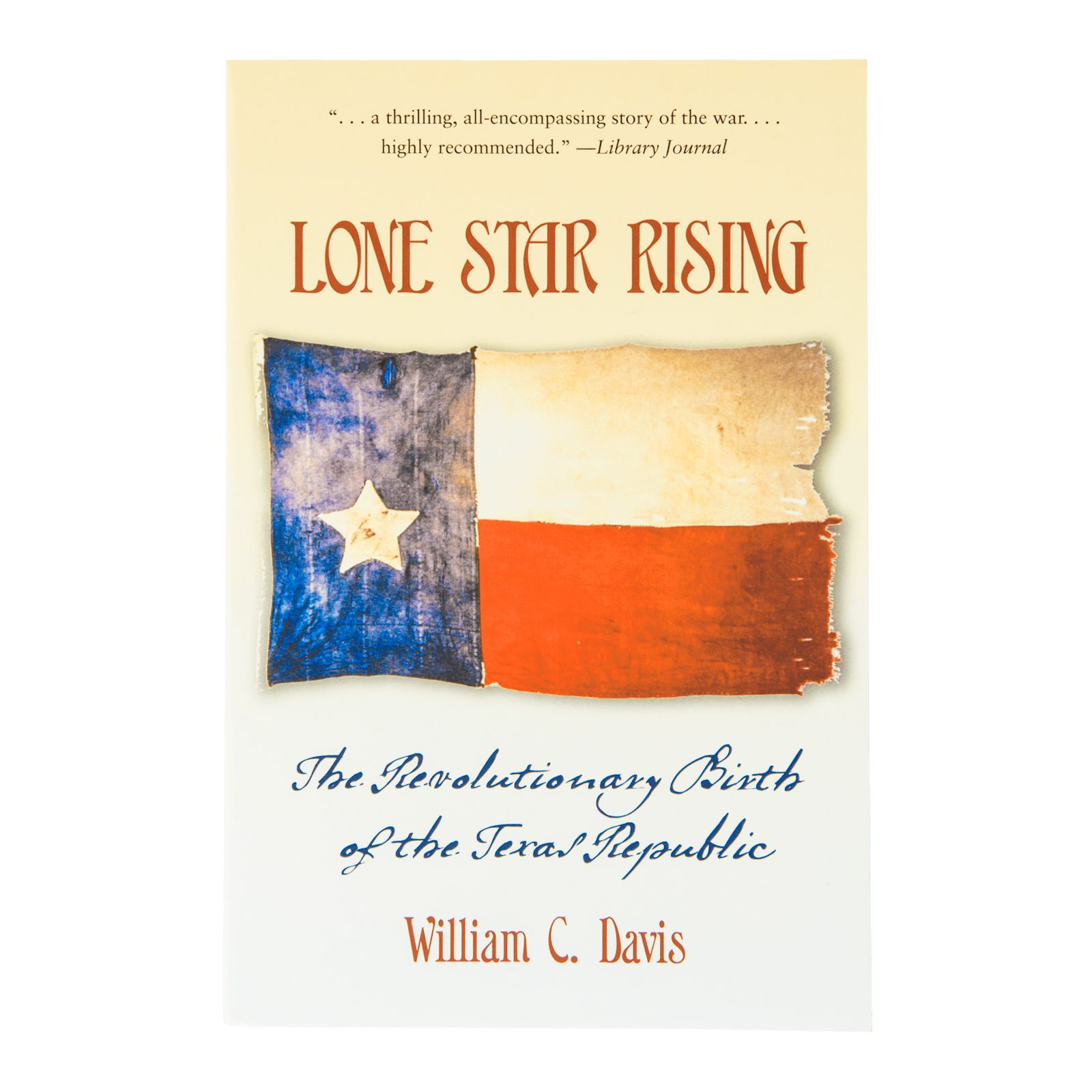 Lone Star Rising: The Revolutionary Birth of the Texas Republic